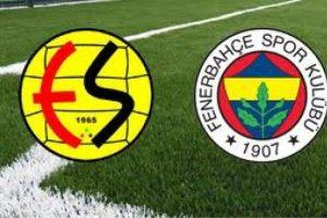 Eskisehirspor - Fenerbahçe